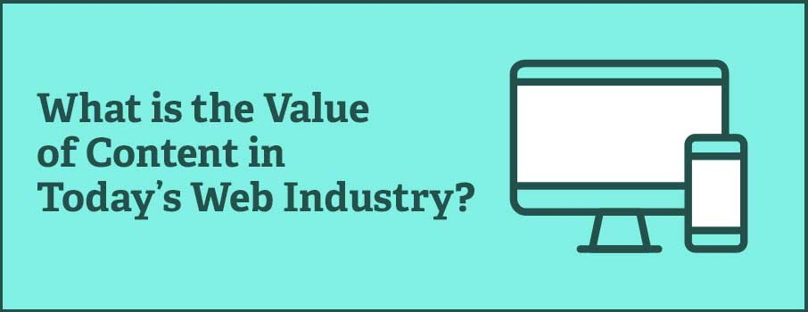 What is the Value of Content in Today's Web Industry?